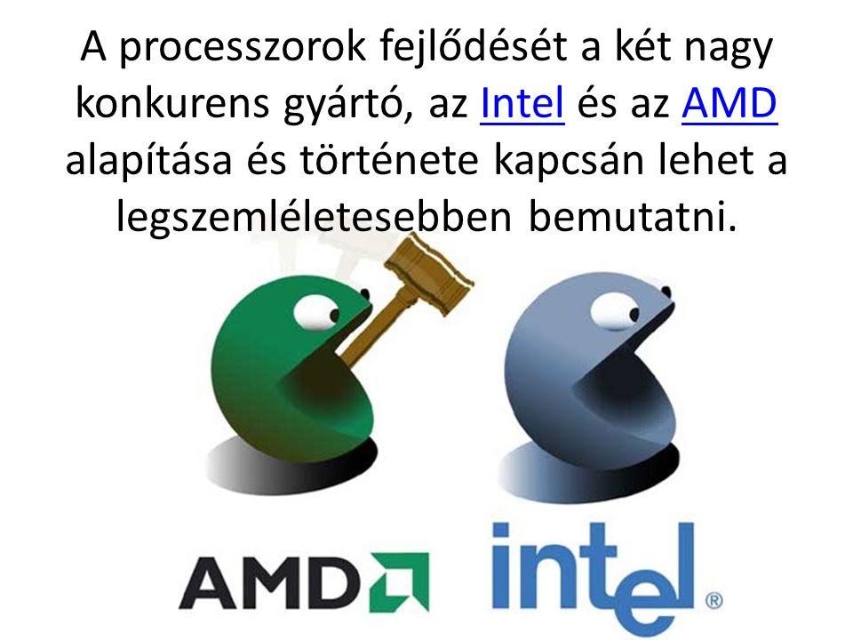 A processzorok fejlődését a két nagy konkurens gyártó, az Intel és az AMD alapítása és története kapcsán lehet a legszemléletesebben bemutatni.IntelAM