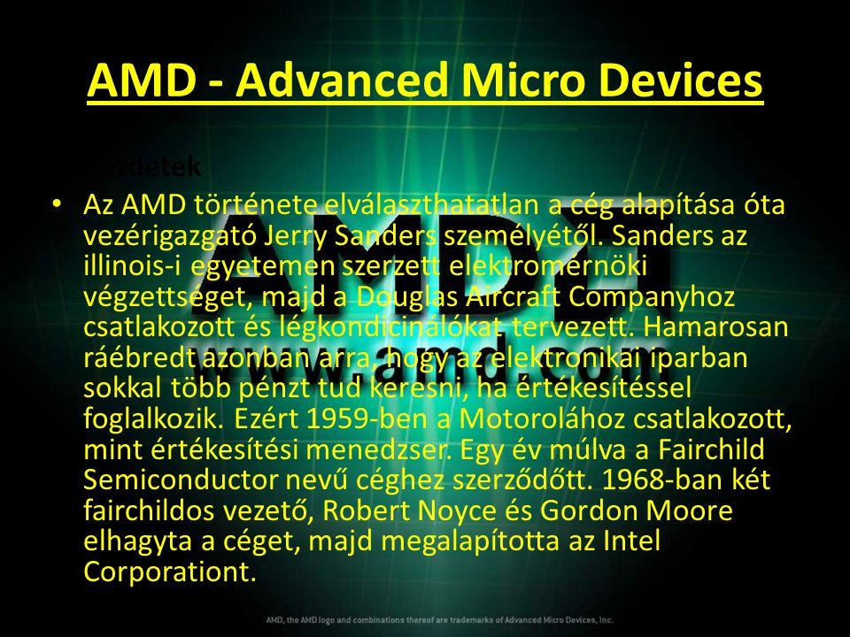 AMD - Advanced Micro Devices • Kezdetek • Az AMD története elválaszthatatlan a cég alapítása óta vezérigazgató Jerry Sanders személyétől. Sanders az i