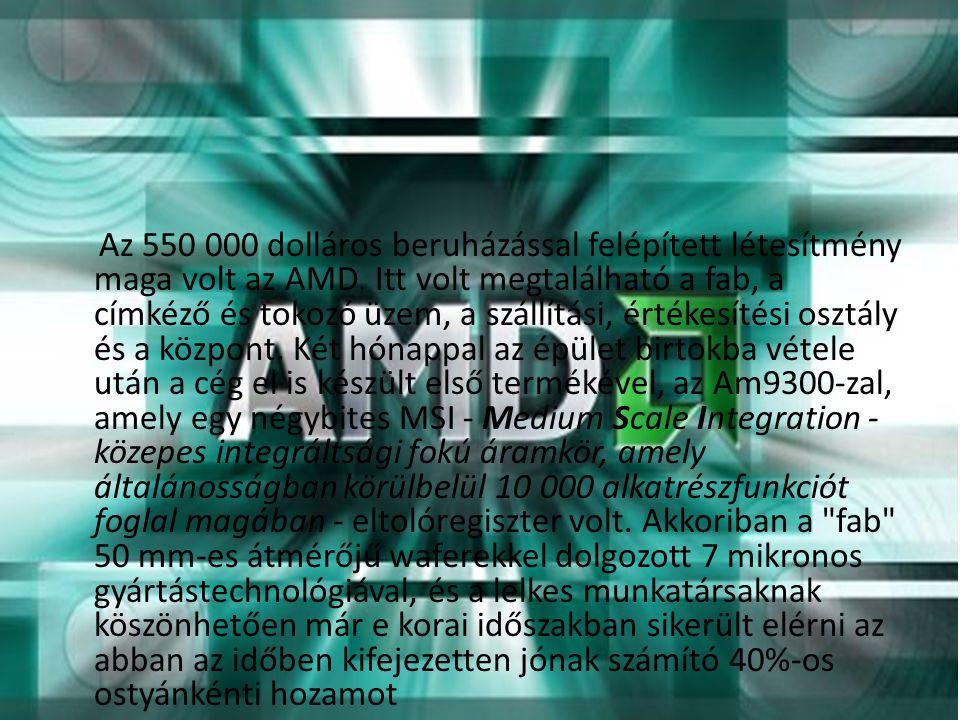 Az 550 000 dolláros beruházással felépített létesítmény maga volt az AMD. Itt volt megtalálható a fab, a címkéző és tokozó üzem, a szállítási, értékes