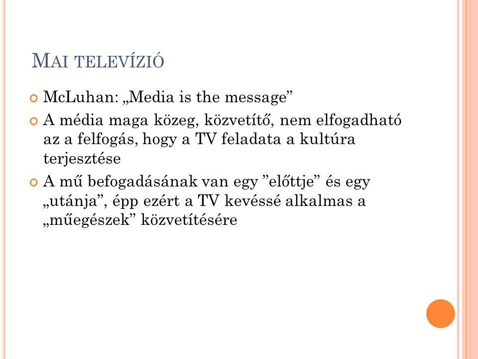 """M AI TELEVÍZIÓ McLuhan: """"Media is the message A média maga közeg, közvetítő, nem elfogadható az a felfogás, hogy a TV feladata a kultúra terjesztése A mű befogadásának van egy előttje és egy """"utánja , épp ezért a TV kevéssé alkalmas a """"műegészek közvetítésére"""