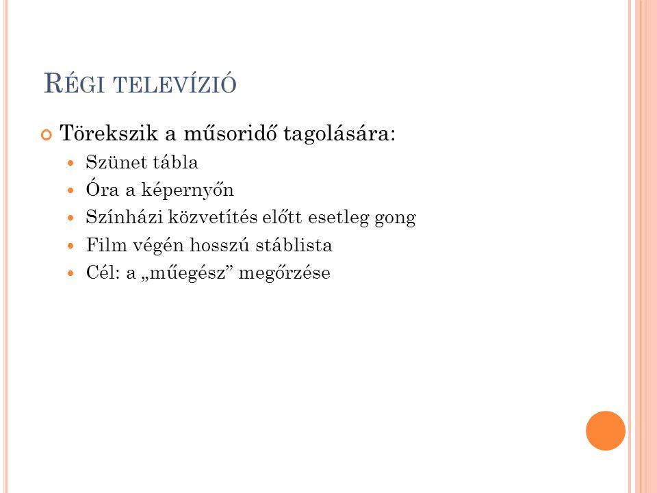 """R ÉGI TELEVÍZIÓ Törekszik a műsoridő tagolására:  Szünet tábla  Óra a képernyőn  Színházi közvetítés előtt esetleg gong  Film végén hosszú stáblista  Cél: a """"műegész megőrzése"""