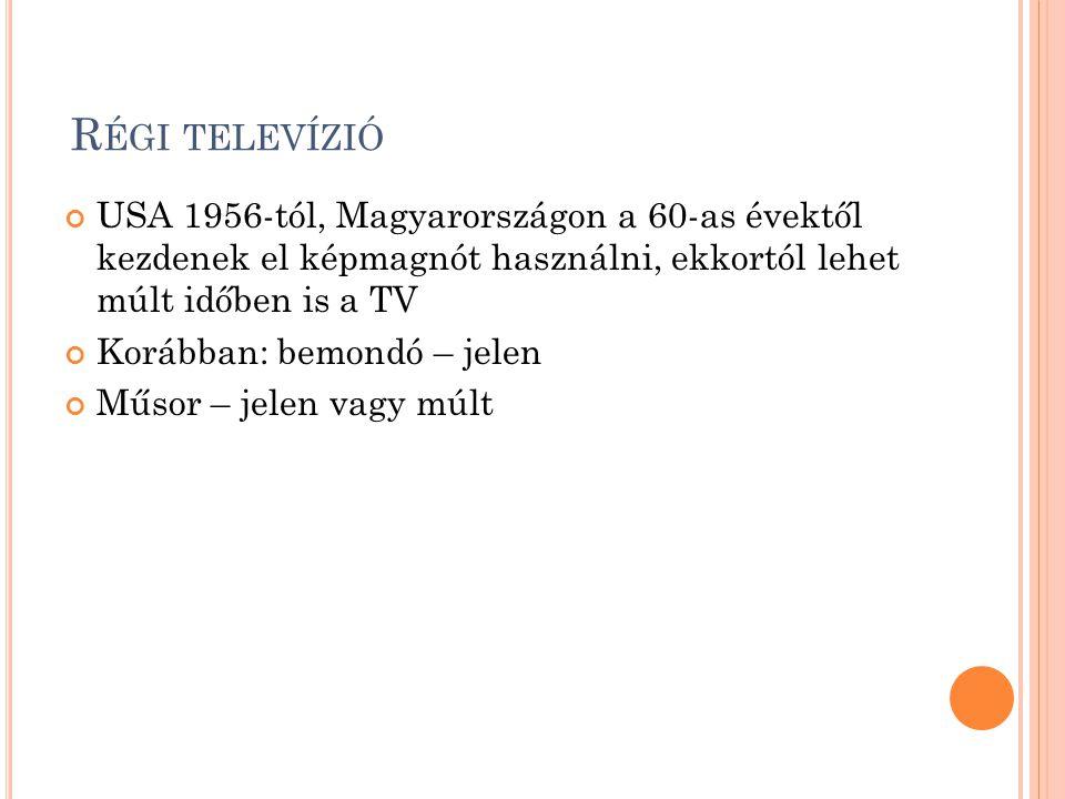 R ÉGI TELEVÍZIÓ USA 1956-tól, Magyarországon a 60-as évektől kezdenek el képmagnót használni, ekkortól lehet múlt időben is a TV Korábban: bemondó – jelen Műsor – jelen vagy múlt