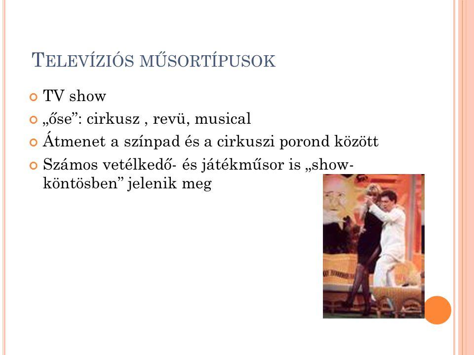 """T ELEVÍZIÓS MŰSORTÍPUSOK TV show """"őse : cirkusz, revü, musical Átmenet a színpad és a cirkuszi porond között Számos vetélkedő- és játékműsor is """"show- köntösben jelenik meg"""