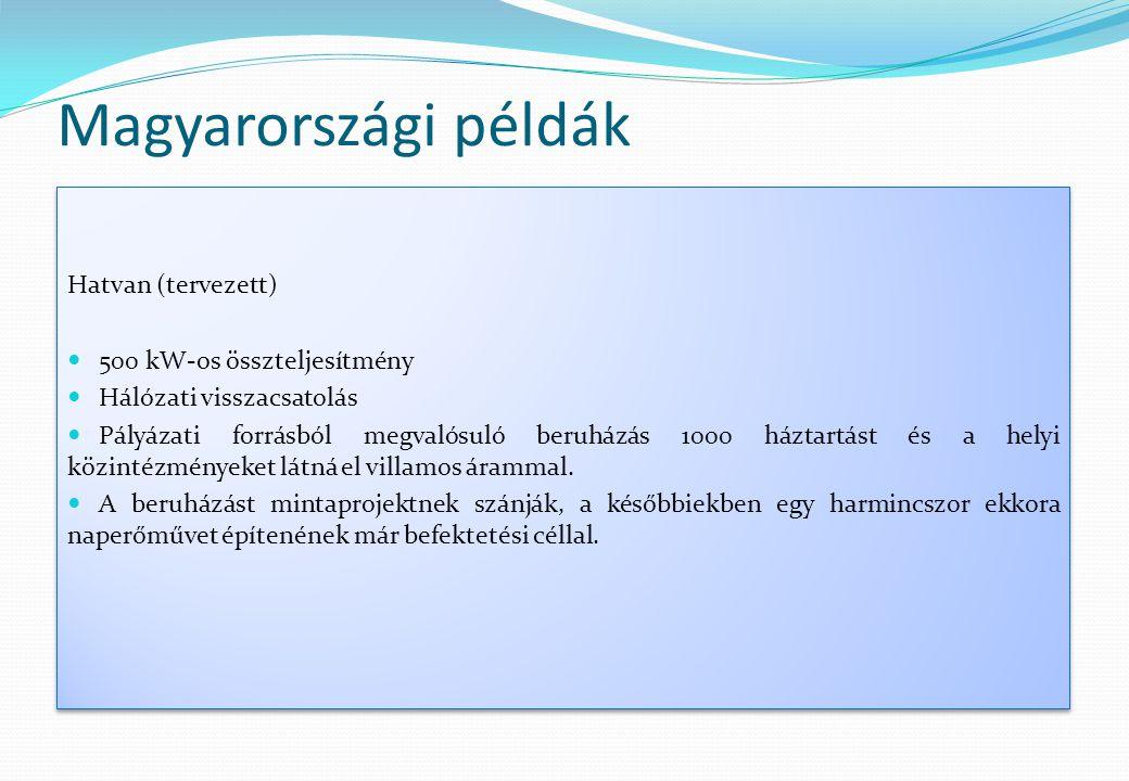 Magyarországi példák Hatvan (tervezett)  500 kW-os összteljesítmény  Hálózati visszacsatolás  Pályázati forrásból megvalósuló beruházás 1000 háztar