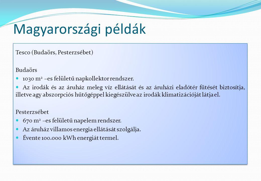 Magyarországi példák Tesco (Budaörs, Pesterzsébet) Budaörs  1030 m 2 –es felületű napkollektor rendszer.  Az irodák és az áruház meleg víz ellátását