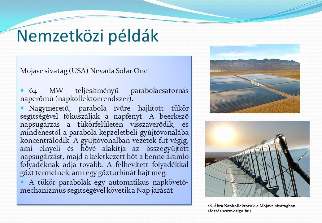 Nemzetközi példák Mojave sivatag (USA) Nevada Solar One  64 MW teljesítményű parabolacsatornás naperőmű (napkollektor rendszer).  Nagyméretű, parabo