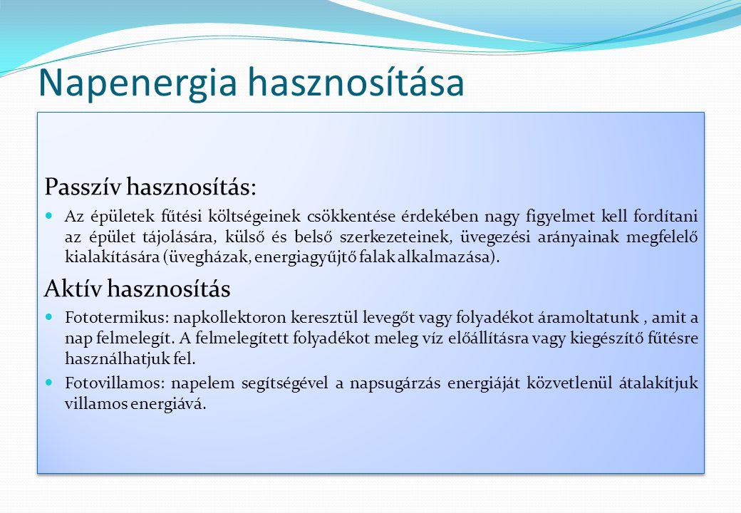 Napenergia hasznosítása Passzív hasznosítás:  Az épületek fűtési költségeinek csökkentése érdekében nagy figyelmet kell fordítani az épület tájolásár