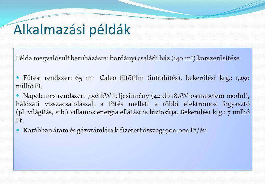 Alkalmazási példák Példa megvalósult beruházásra: bordányi családi ház (140 m 2 ) korszerűsítése  Fűtési rendszer: 65 m 2 Caleo fűtőfilm (infrafűtés)