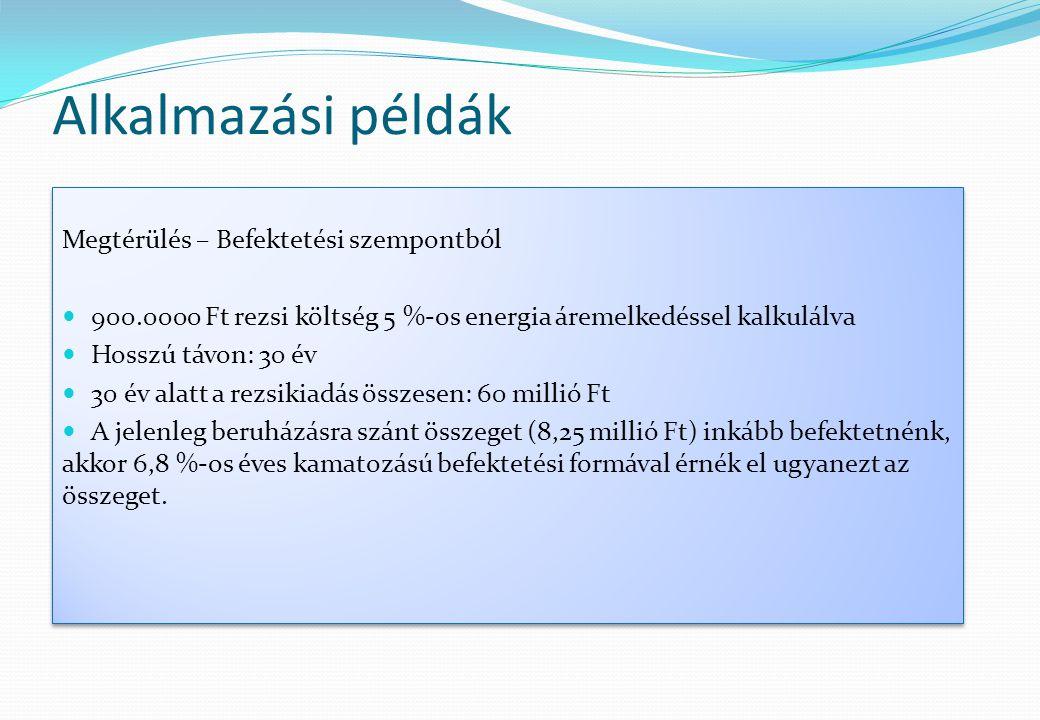 Alkalmazási példák Megtérülés – Befektetési szempontból  900.0000 Ft rezsi költség 5 %-os energia áremelkedéssel kalkulálva  Hosszú távon: 30 év  3