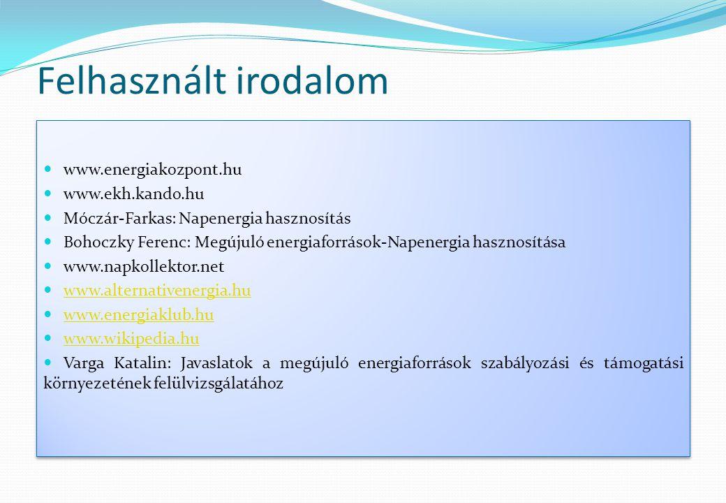 Felhasznált irodalom  www.energiakozpont.hu  www.ekh.kando.hu  Móczár-Farkas: Napenergia hasznosítás  Bohoczky Ferenc: Megújuló energiaforrások-Na