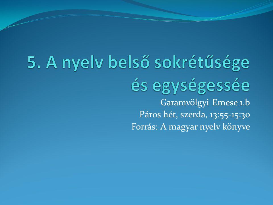 Garamvölgyi Emese 1.b Páros hét, szerda, 13:55-15:30 Forrás: A magyar nyelv könyve