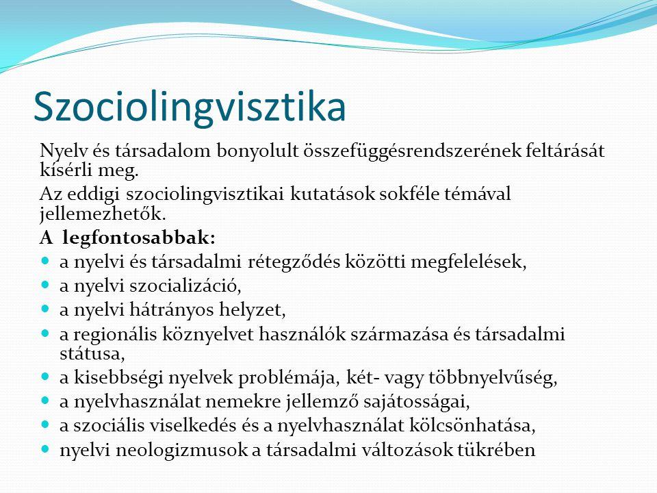 Szociolingvisztika Nyelv és társadalom bonyolult összefüggésrendszerének feltárását kísérli meg. Az eddigi szociolingvisztikai kutatások sokféle témáv