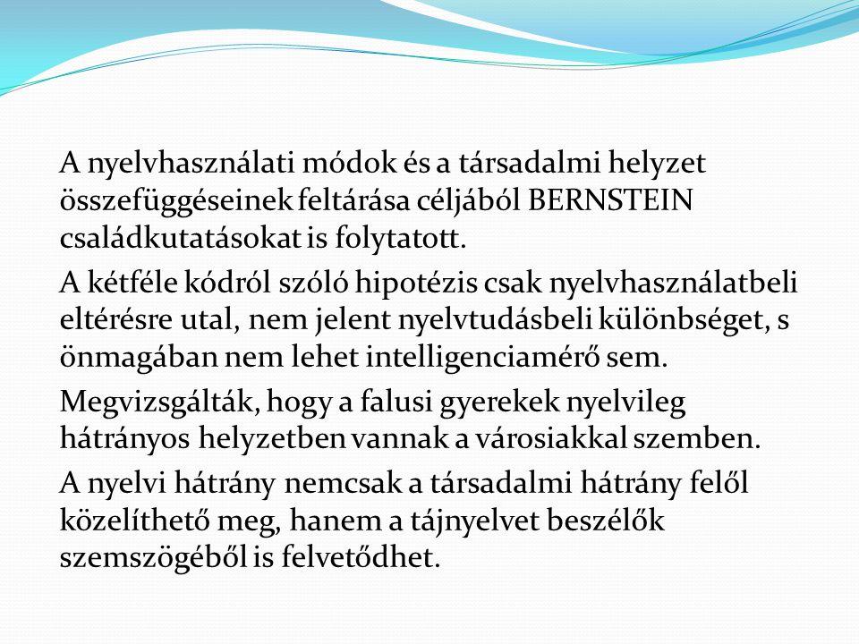 A nyelvhasználati módok és a társadalmi helyzet összefüggéseinek feltárása céljából BERNSTEIN családkutatásokat is folytatott. A kétféle kódról szóló