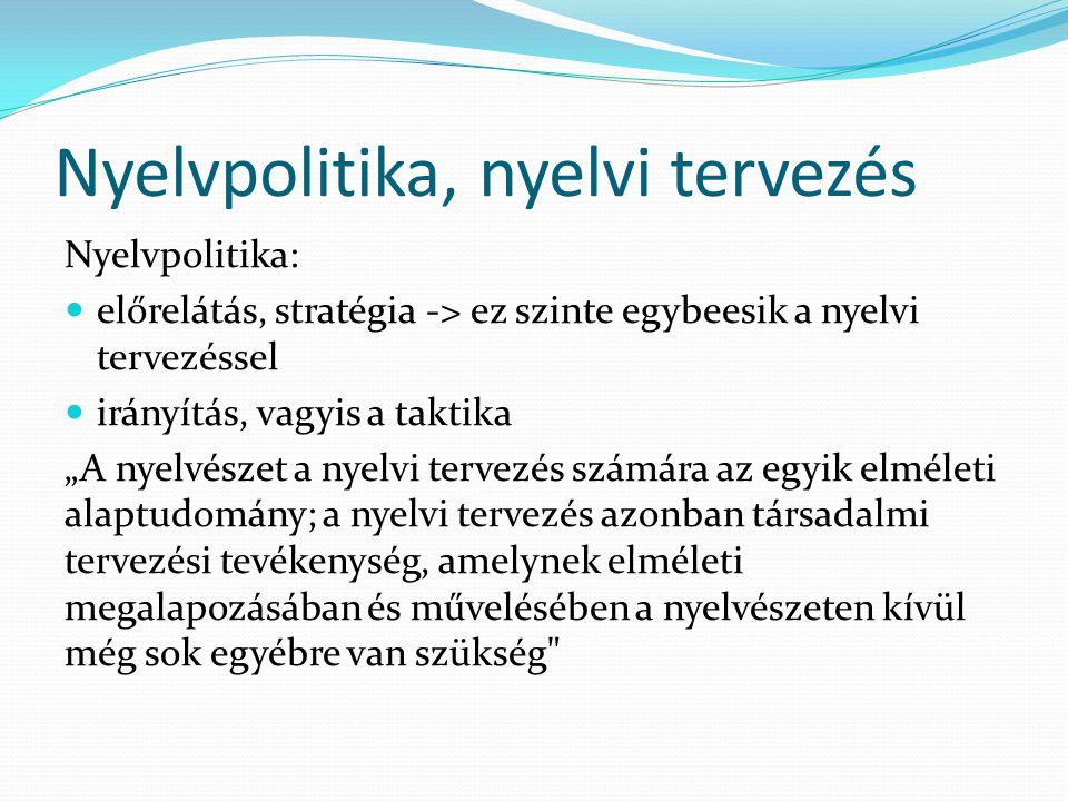 """Nyelvpolitika, nyelvi tervezés Nyelvpolitika:  előrelátás, stratégia -> ez szinte egybeesik a nyelvi tervezéssel  irányítás, vagyis a taktika """"A nye"""