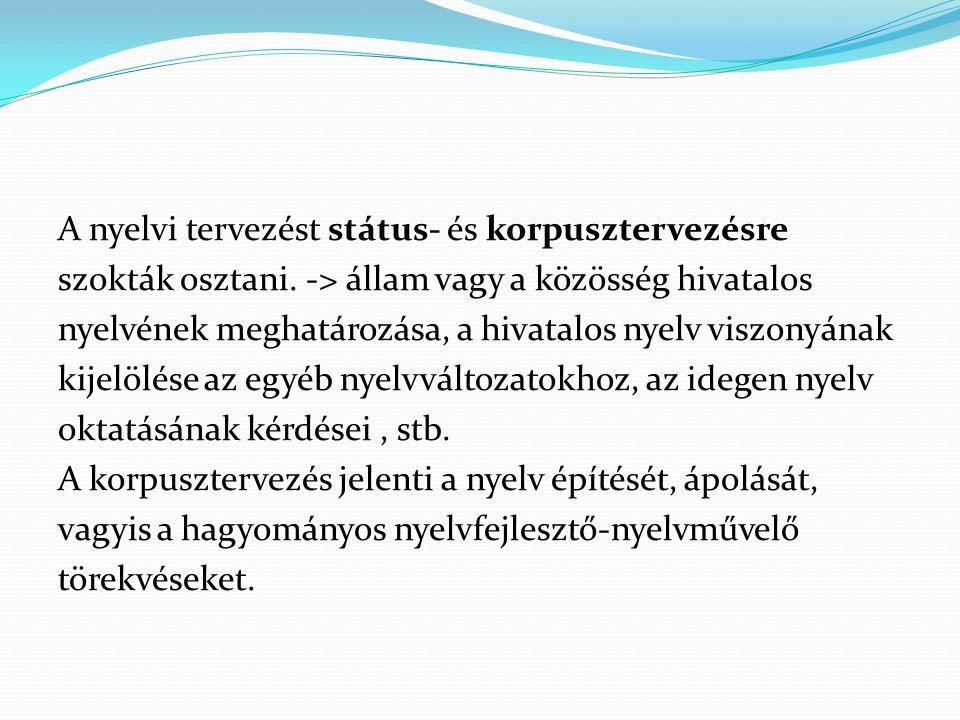 A nyelvi tervezést státus- és korpusztervezésre szokták osztani. -> állam vagy a közösség hivatalos nyelvének meghatározása, a hivatalos nyelv viszony