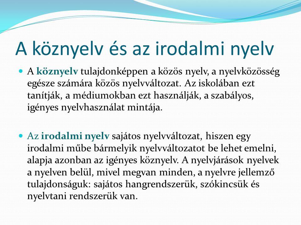 A köznyelv és az irodalmi nyelv  A köznyelv tulajdonképpen a közös nyelv, a nyelvközösség egésze számára közös nyelvváltozat. Az iskolában ezt tanítj