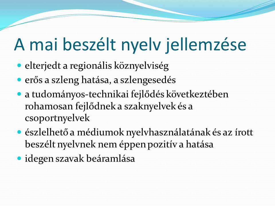 A mai beszélt nyelv jellemzése  elterjedt a regionális köznyelviség  erős a szleng hatása, a szlengesedés  a tudományos-technikai fejlődés következ