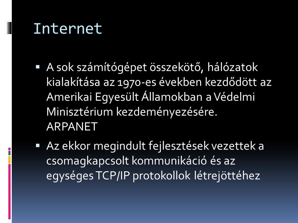 Internet  A sok számítógépet összekötő, hálózatok kialakítása az 1970-es években kezdődött az Amerikai Egyesült Államokban a Védelmi Minisztérium kez
