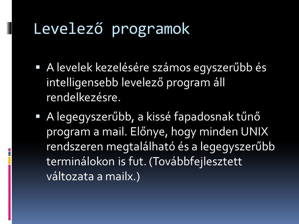 Levelező programok  A levelek kezelésére számos egyszerűbb és intelligensebb levelező program áll rendelkezésre.  A legegyszerűbb, a kissé fapadosna