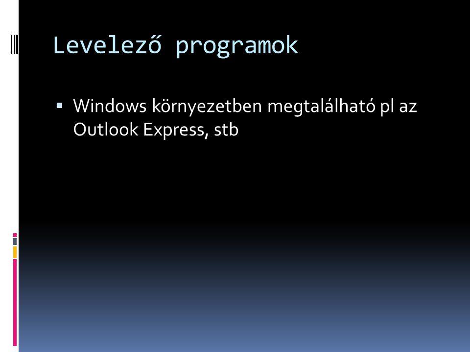 Levelező programok  Windows környezetben megtalálható pl az Outlook Express, stb