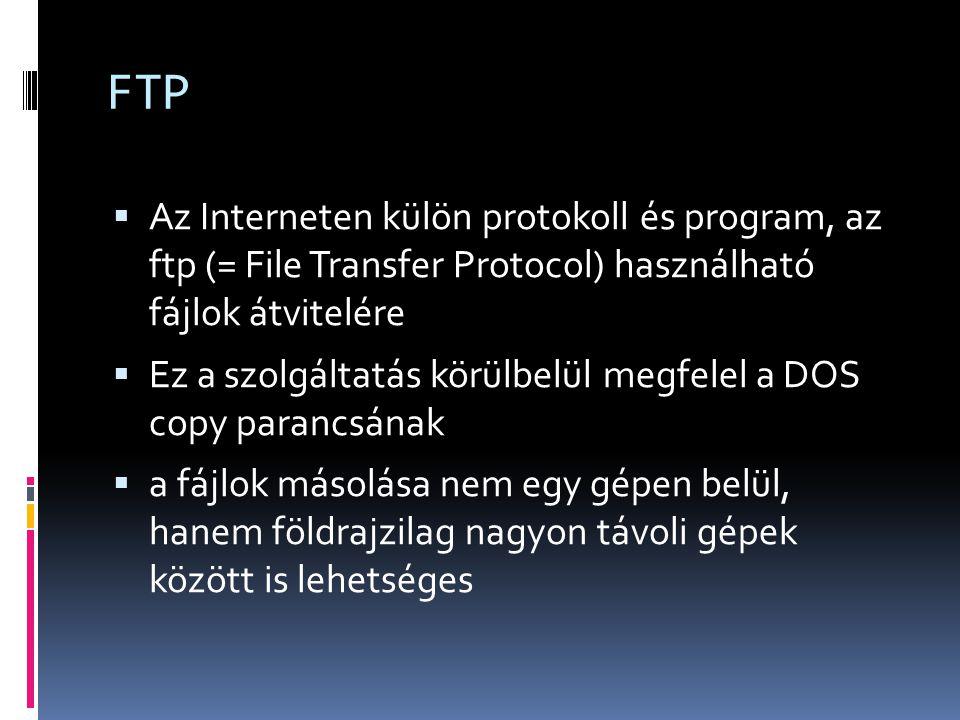 FTP  Az Interneten külön protokoll és program, az ftp (= File Transfer Protocol) használható fájlok átvitelére  Ez a szolgáltatás körülbelül megfele