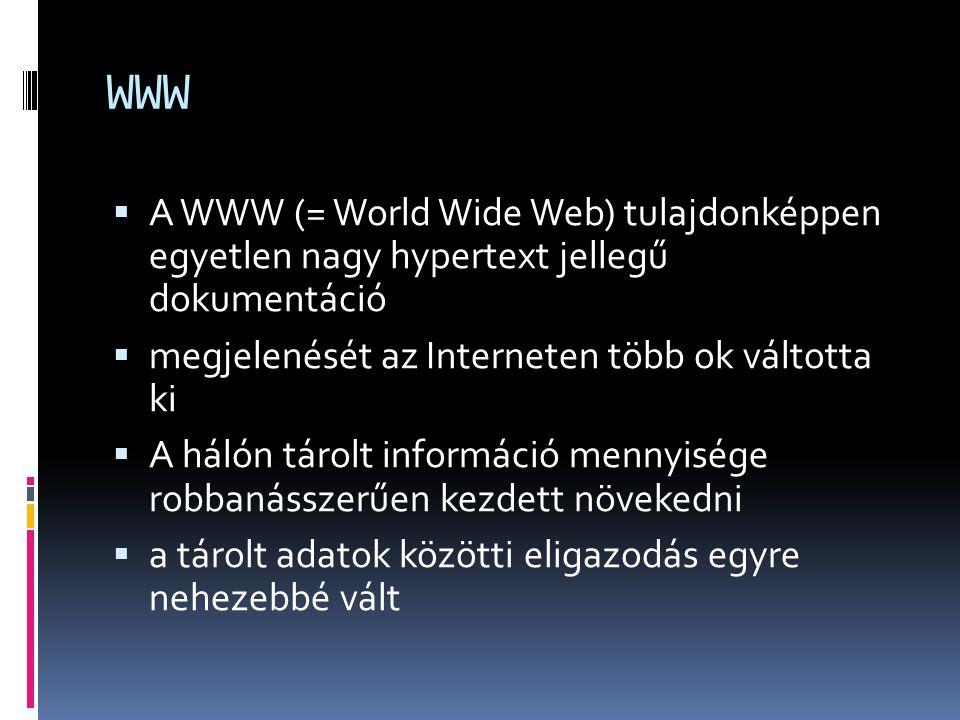 WWW  A WWW (= World Wide Web) tulajdonképpen egyetlen nagy hypertext jellegű dokumentáció  megjelenését az Interneten több ok váltotta ki  A hálón