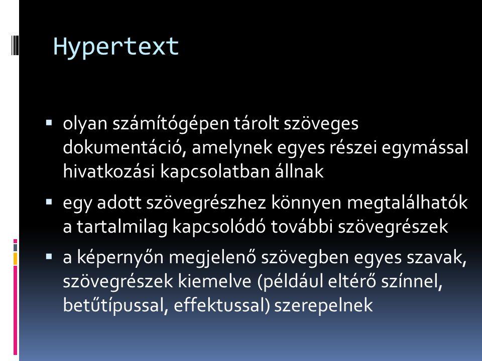 Hypertext  olyan számítógépen tárolt szöveges dokumentáció, amelynek egyes részei egymással hivatkozási kapcsolatban állnak  egy adott szövegrészhez