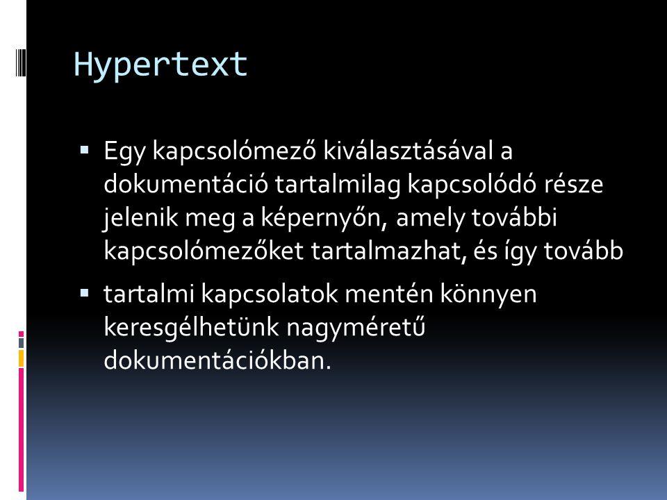 Hypertext  Egy kapcsolómező kiválasztásával a dokumentáció tartalmilag kapcsolódó része jelenik meg a képernyőn, amely további kapcsolómezőket tartal