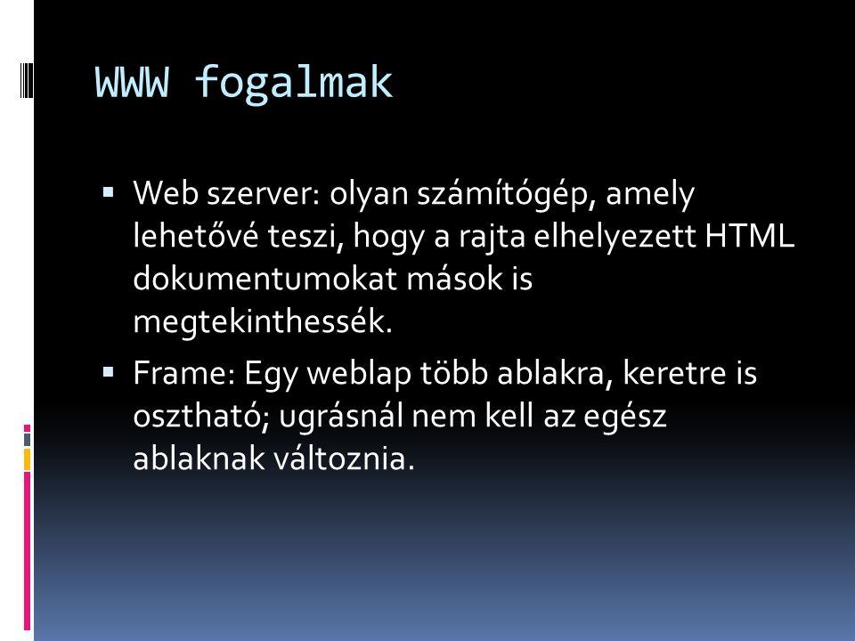 WWW fogalmak  Web szerver: olyan számítógép, amely lehetővé teszi, hogy a rajta elhelyezett HTML dokumentumokat mások is megtekinthessék.  Frame: Eg