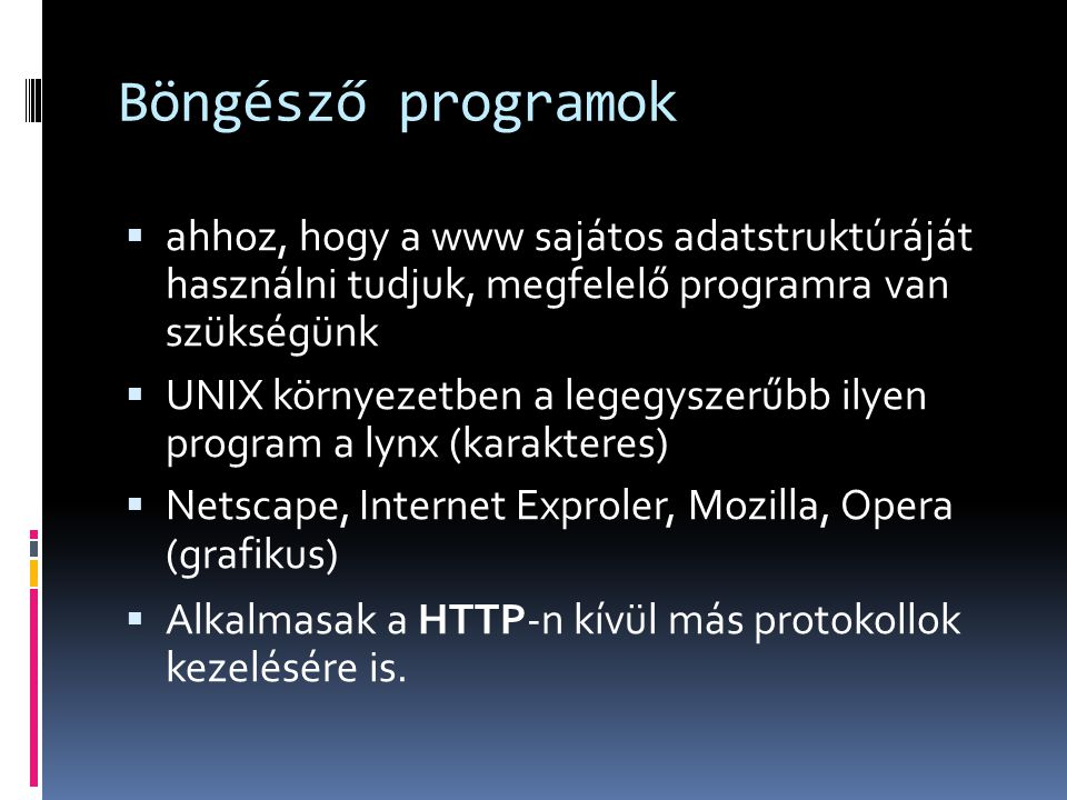 Böngésző programok  ahhoz, hogy a www sajátos adatstruktúráját használni tudjuk, megfelelő programra van szükségünk  UNIX környezetben a legegyszerű