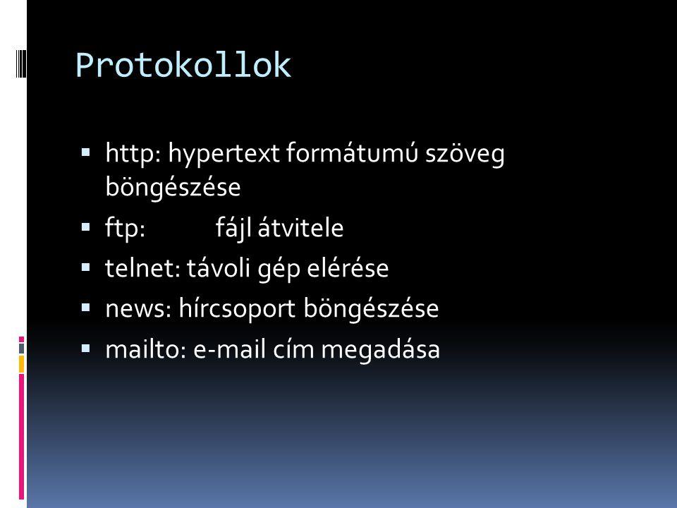 Protokollok  http: hypertext formátumú szöveg böngészése  ftp: fájl átvitele  telnet: távoli gép elérése  news: hírcsoport böngészése  mailto: e-