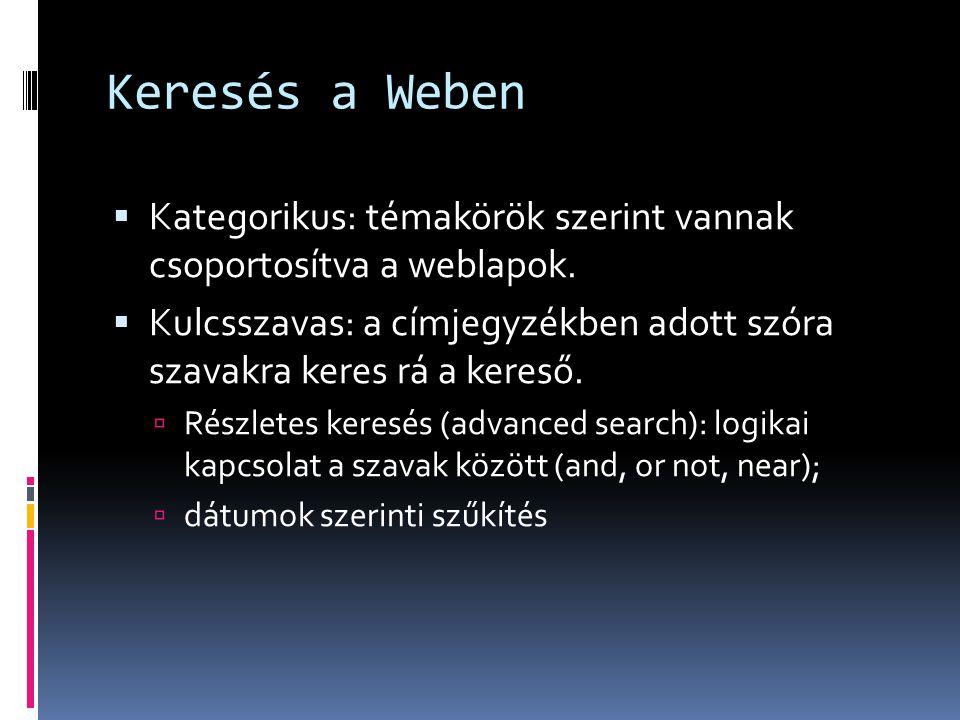 Keresés a Weben  Kategorikus: témakörök szerint vannak csoportosítva a weblapok.  Kulcsszavas: a címjegyzékben adott szóra szavakra keres rá a keres
