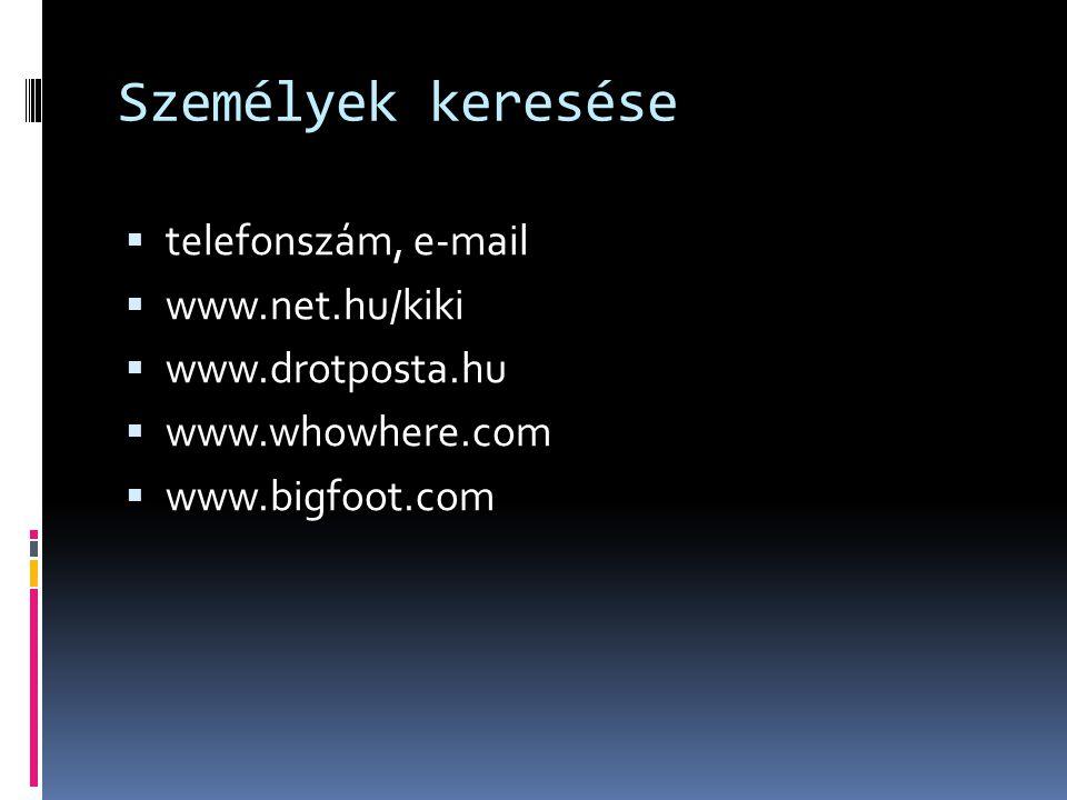 Személyek keresése  telefonszám, e-mail  www.net.hu/kiki  www.drotposta.hu  www.whowhere.com  www.bigfoot.com