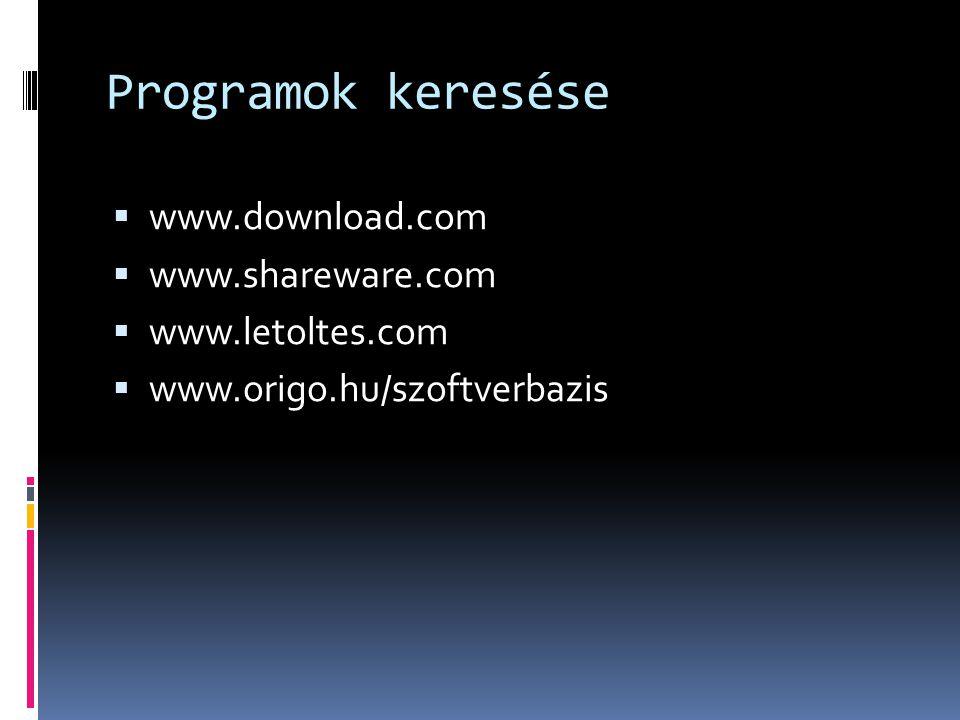 Programok keresése  www.download.com  www.shareware.com  www.letoltes.com  www.origo.hu/szoftverbazis