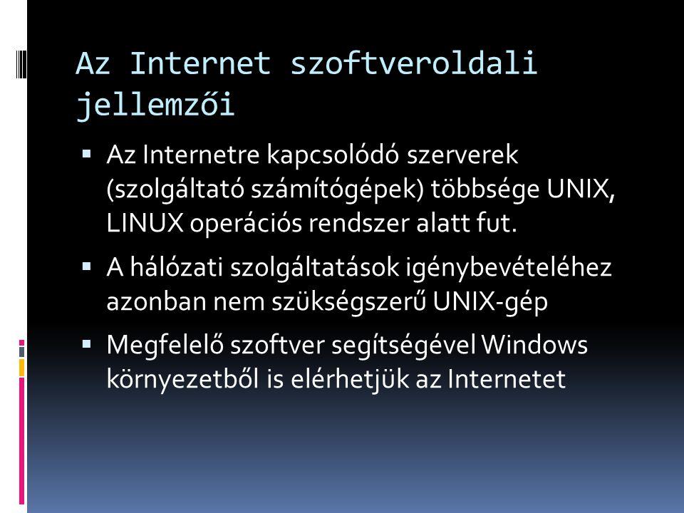Az Internet szoftveroldali jellemzői  Az Internetre kapcsolódó szerverek (szolgáltató számítógépek) többsége UNIX, LINUX operációs rendszer alatt fut