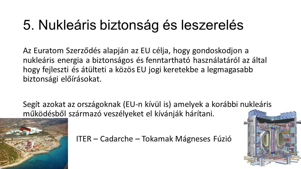 5. Nukleáris biztonság és leszerelés Az Euratom Szerződés alapján az EU célja, hogy gondoskodjon a nukleáris energia a biztonságos és fenntartható has