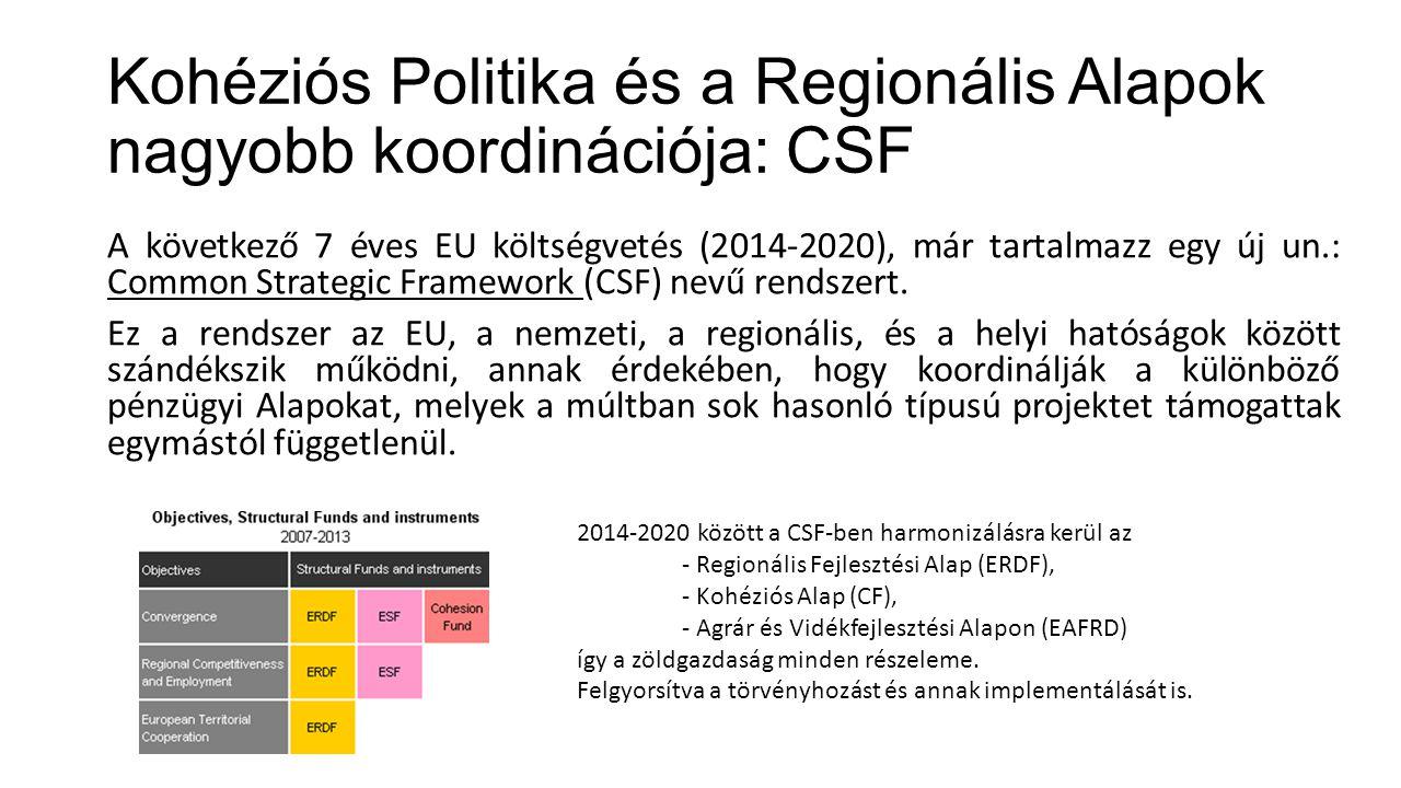 Kohéziós Politika és a Regionális Alapok nagyobb koordinációja: CSF A következő 7 éves EU költségvetés (2014-2020), már tartalmazz egy új un.: Common