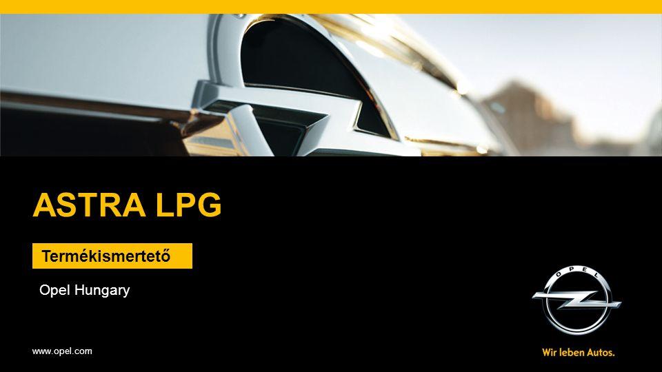 www.opel.com ASTRA LPG Termékismertető Opel Hungary 2