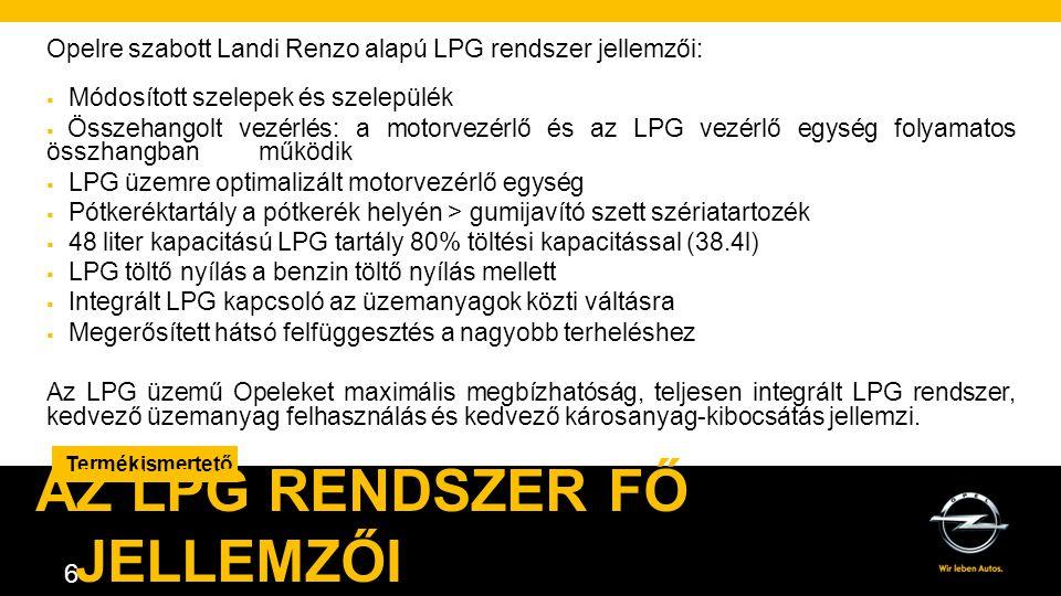 AGENDA. 6 Termékismertető AZ LPG RENDSZER FŐ JELLEMZŐI Opelre szabott Landi Renzo alapú LPG rendszer jellemzői:  Módosított szelepek és szelepülék 