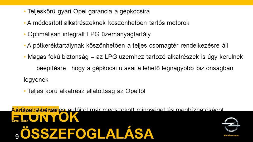 AGENDA. 9 Értékesítési érvek ELŐNYÖK ÖSSZEFOGLALÁSA • Teljeskörű gyári Opel garancia a gépkocsira • A módosított alkatrészeknek köszönhetően tartós mo