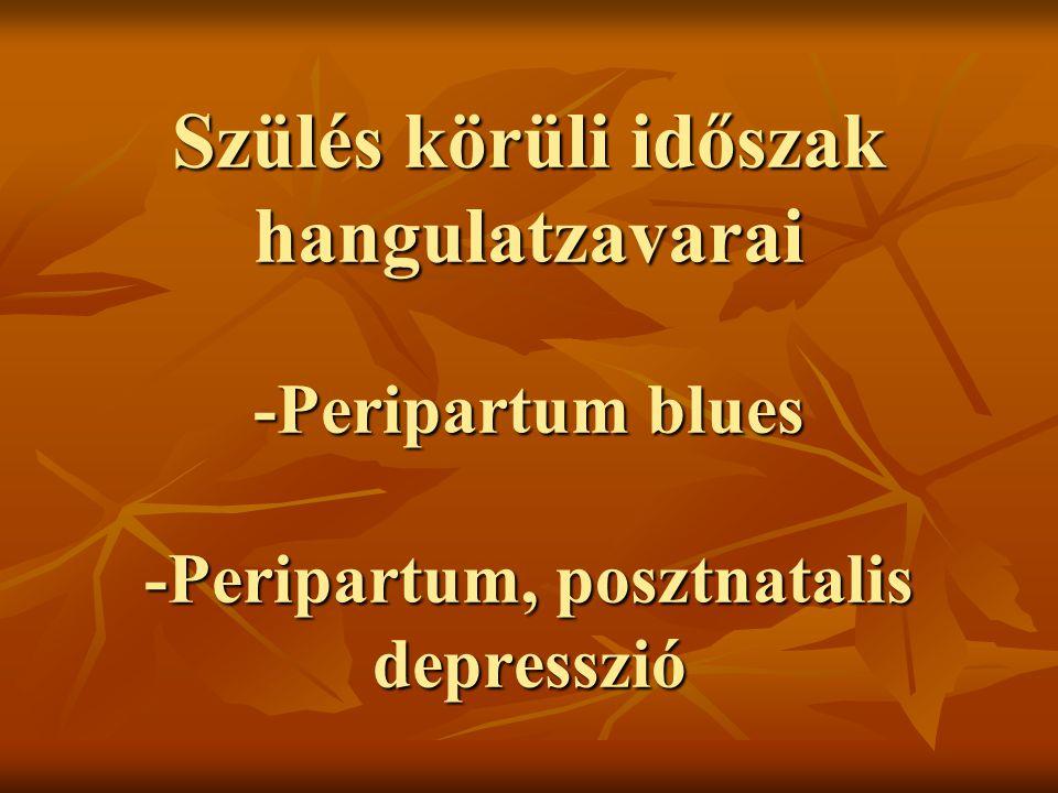 Peripartum blues  Általában a szülés utáni 4.