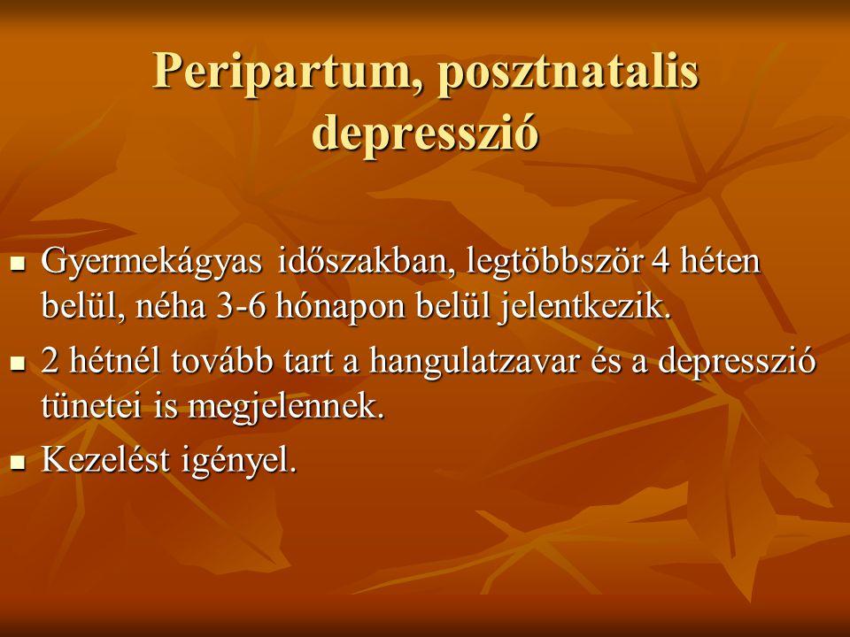 Szülés körüli depresszió tünetei  Hangulati zavarok, lehangoltság  Szorongás, félelem, bűntudat, önvádlás, rossz gondolatok  Alvászavar, fáradtság  Étvágytalanság, fogyás  Figyelemzavar, gyermek ellátásának képtelensége  Gyermek bántásával kapcsolatos gondolatok, ez miatt bűntudat.
