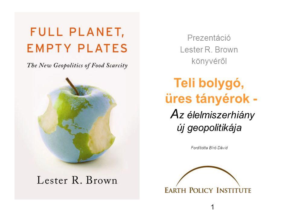 1 Teli bolygó, üres tányérok - A z élelmiszerhiány új geopolitikája Fordította Bíró Dávid Prezentáció Lester R.