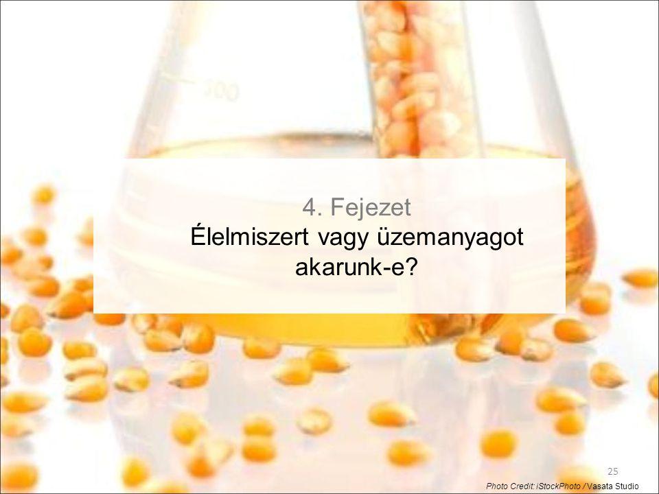 25 4. Fejezet Élelmiszert vagy üzemanyagot akarunk-e? Photo Credit: iStockPhoto / Vasata Studio