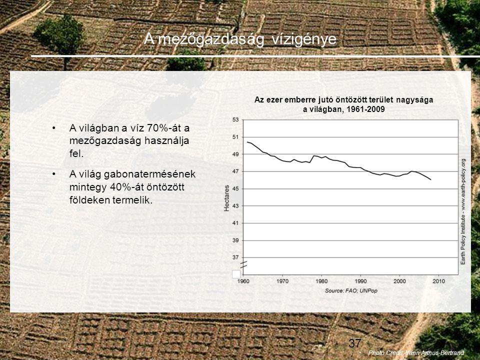 37 A mezőgazdaság vízigénye •A világban a víz 70%-át a mezőgazdaság használja fel.