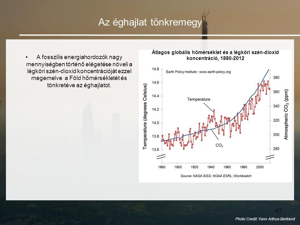 47 Az éghajlat tönkremegy •A fosszilis energiahordozók nagy mennyiségben történő elégetése növeli a légköri szén-dioxid koncentrációját ezzel megemelve a Föld hőmérsékletét és tönkretéve az éghajlatot.