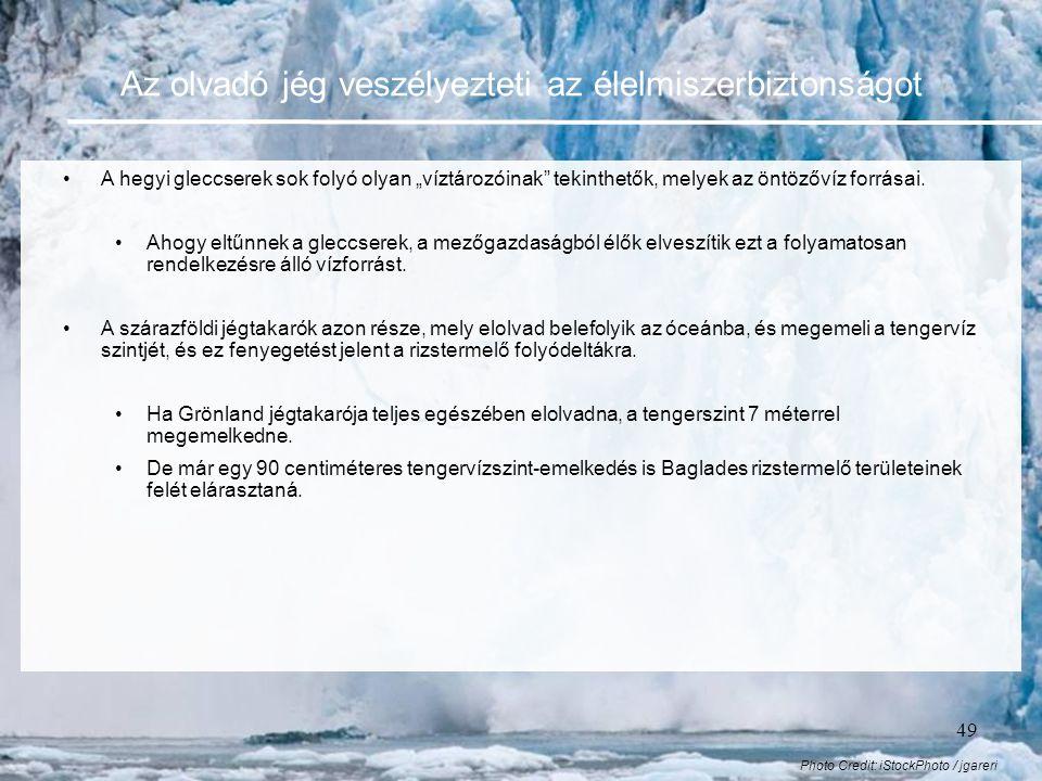 """49 Az olvadó jég veszélyezteti az élelmiszerbiztonságot •A hegyi gleccserek sok folyó olyan """"víztározóinak tekinthetők, melyek az öntözővíz forrásai."""