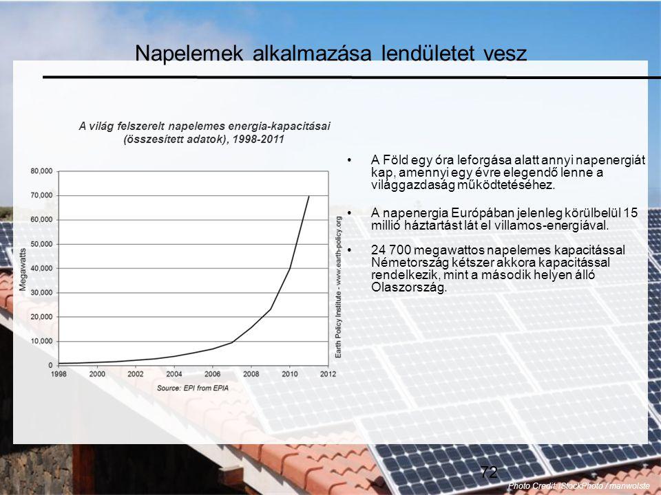 72 Napelemek alkalmazása lendületet vesz •A Föld egy óra leforgása alatt annyi napenergiát kap, amennyi egy évre elegendő lenne a világgazdaság működtetéséhez.