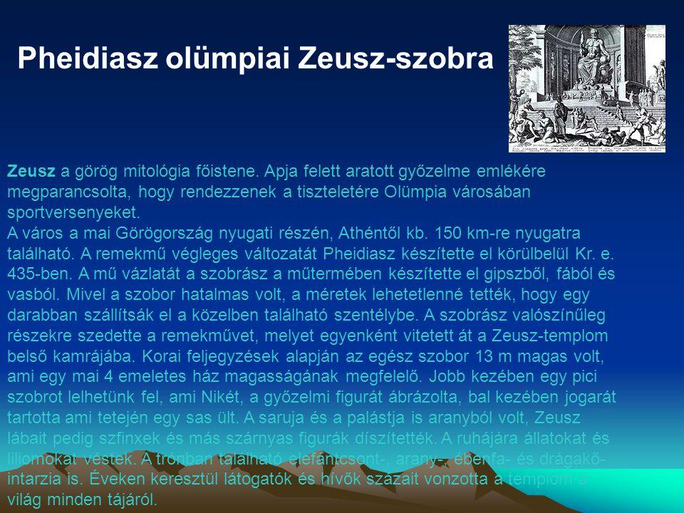 Pheidiasz olümpiai Zeusz-szobra Zeusz a görög mitológia főistene. Apja felett aratott győzelme emlékére megparancsolta, hogy rendezzenek a tiszteletér