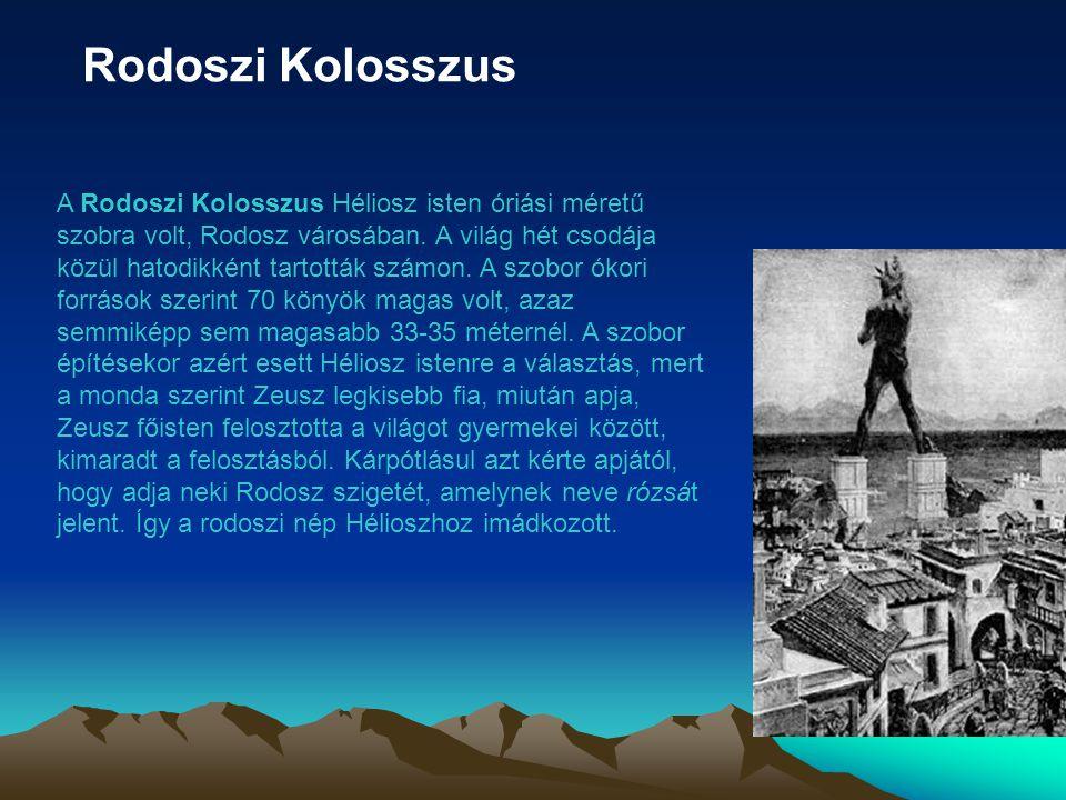 Rodoszi Kolosszus A Rodoszi Kolosszus Héliosz isten óriási méretű szobra volt, Rodosz városában. A világ hét csodája közül hatodikként tartották számo